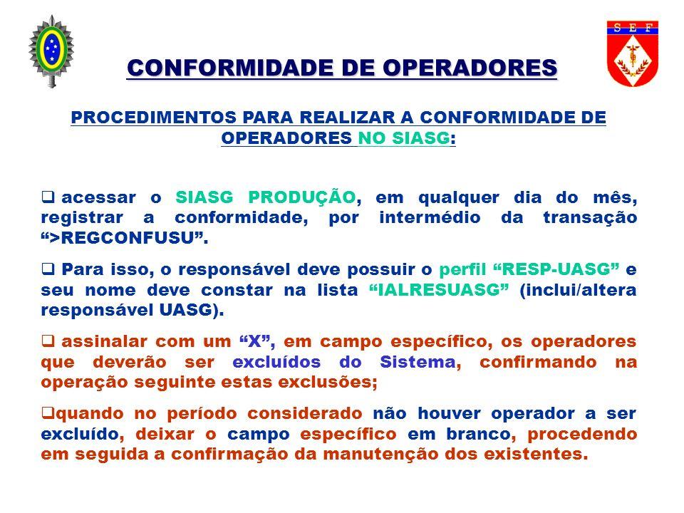 CONFORMIDADE DE OPERADORES PROCEDIMENTOS PARA REALIZAR A CONFORMIDADE DE OPERADORES NO SIASG: acessar o SIASG PRODUÇÃO, em qualquer dia do mês, regist
