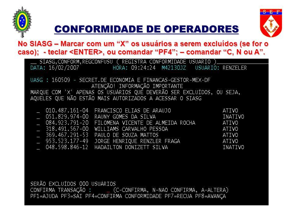 CONFORMIDADE DE OPERADORES No SIASG – Marcar com um X os usuários a serem excluídos (se for o caso); - teclar, ou comandar PF4; – comandar C, N ou A.