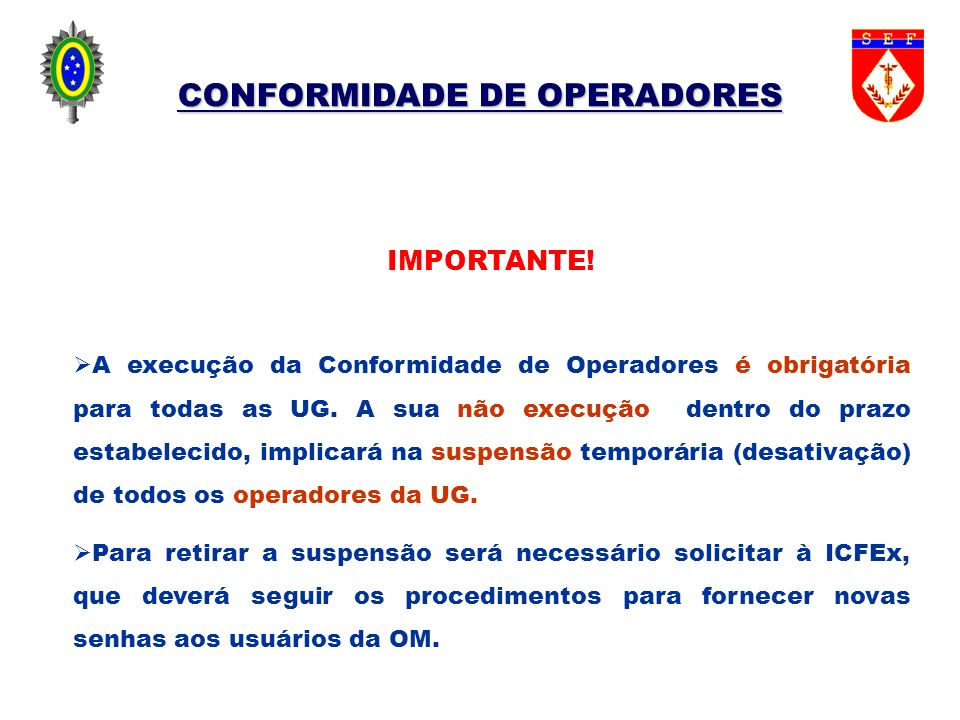 CONFORMIDADE DE OPERADORES IMPORTANTE! A execução da Conformidade de Operadores é obrigatória para todas as UG. A sua não execução dentro do prazo est