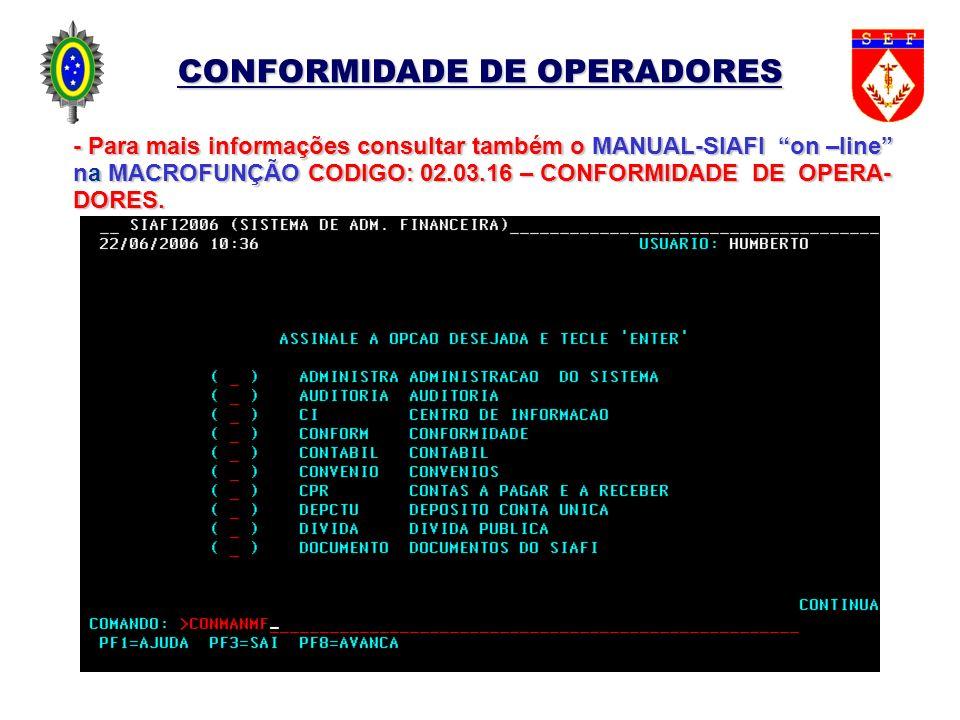 CONFORMIDADE DE OPERADORES - Para mais informações consultar também o MANUAL-SIAFI on –line na MACROFUNÇÃO CODIGO: 02.03.16 – CONFORMIDADE DE OPERA- D