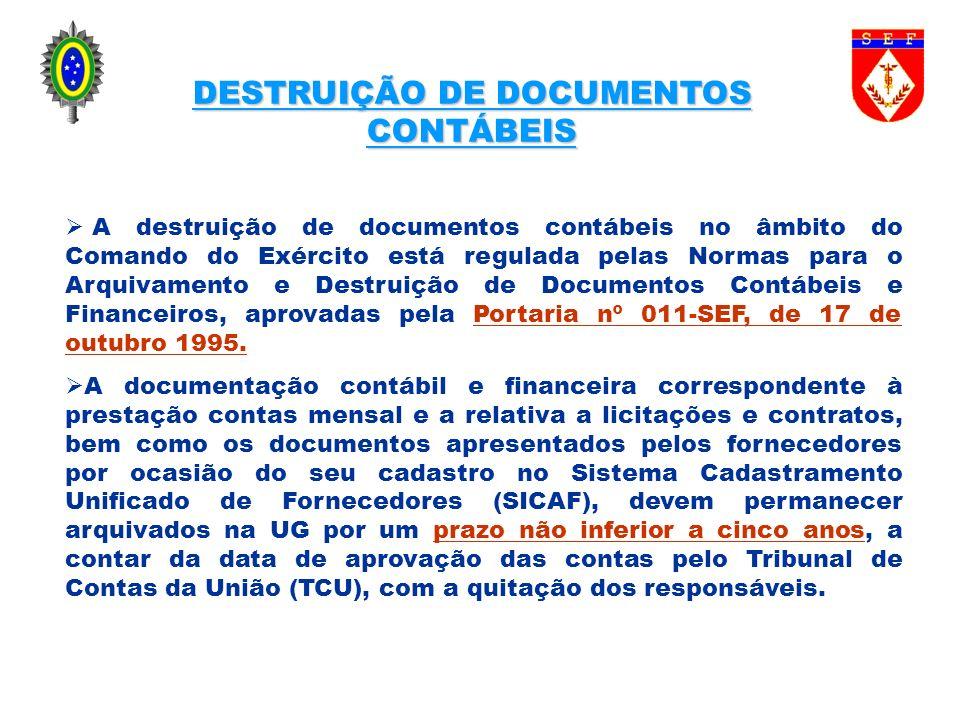 DESTRUIÇÃO DE DOCUMENTOS CONTÁBEIS A destruição de documentos contábeis no âmbito do Comando do Exército está regulada pelas Normas para o Arquivament