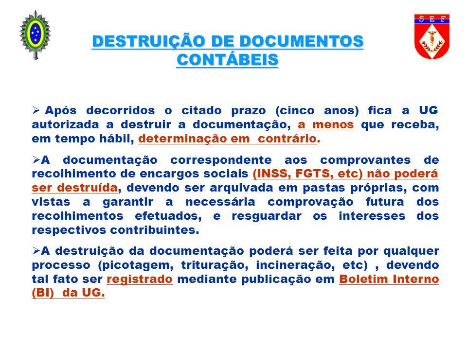 DESTRUIÇÃO DE DOCUMENTOS CONTÁBEIS Após decorridos o citado prazo (cinco anos) fica a UG autorizada a destruir a documentação, a menos que receba, em