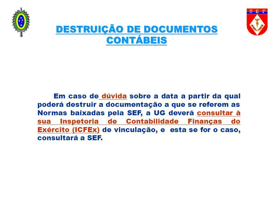 DESTRUIÇÃO DE DOCUMENTOS CONTÁBEIS Em caso de dúvida sobre a data a partir da qual poderá destruir a documentação a que se referem as Normas baixadas