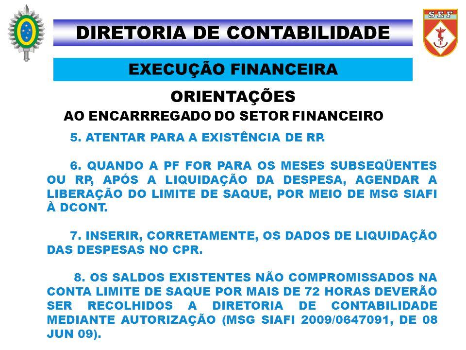 ORIENTAÇÕES DIRETORIA DE CONTABILIDADE EXECUÇÃO FINANCEIRA AO ENCARRREGADO DO SETOR FINANCEIRO 5. ATENTAR PARA A EXISTÊNCIA DE RP. 6. QUANDO A PF FOR