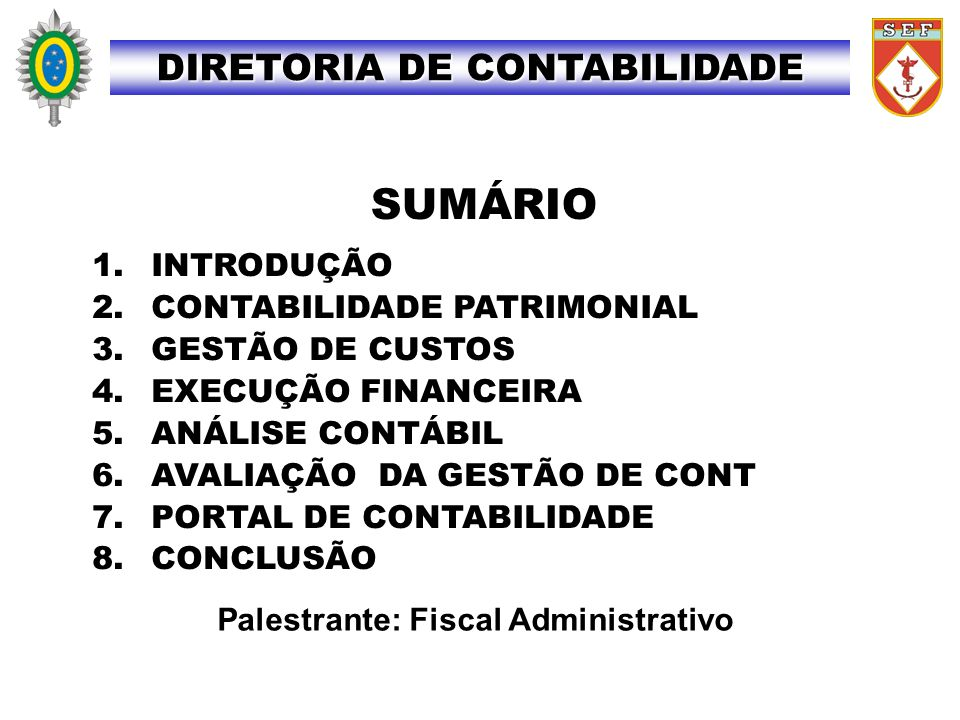 Palestrante: Fiscal Administrativo SUMÁRIO 1. INTRODUÇÃO 2. CONTABILIDADE PATRIMONIAL 3. GESTÃO DE CUSTOS 4. EXECUÇÃO FINANCEIRA 5. ANÁLISE CONTÁBIL 6