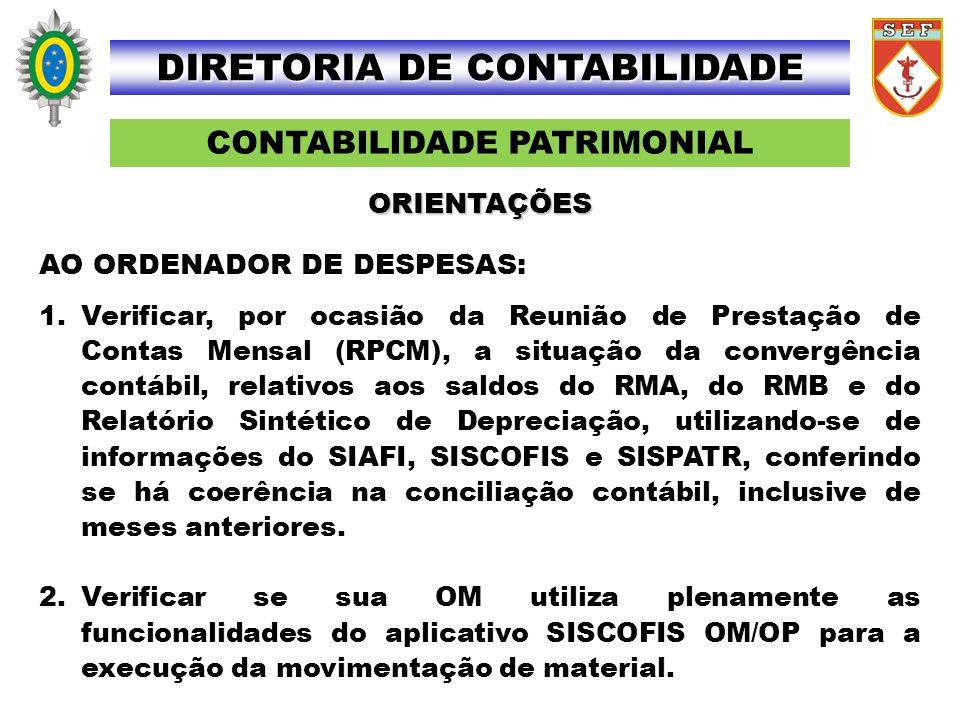 CONTABILIDADE PATRIMONIAL DIRETORIA DE CONTABILIDADE AO ORDENADOR DE DESPESAS: 1. Verificar, por ocasião da Reunião de Prestação de Contas Mensal (RPC