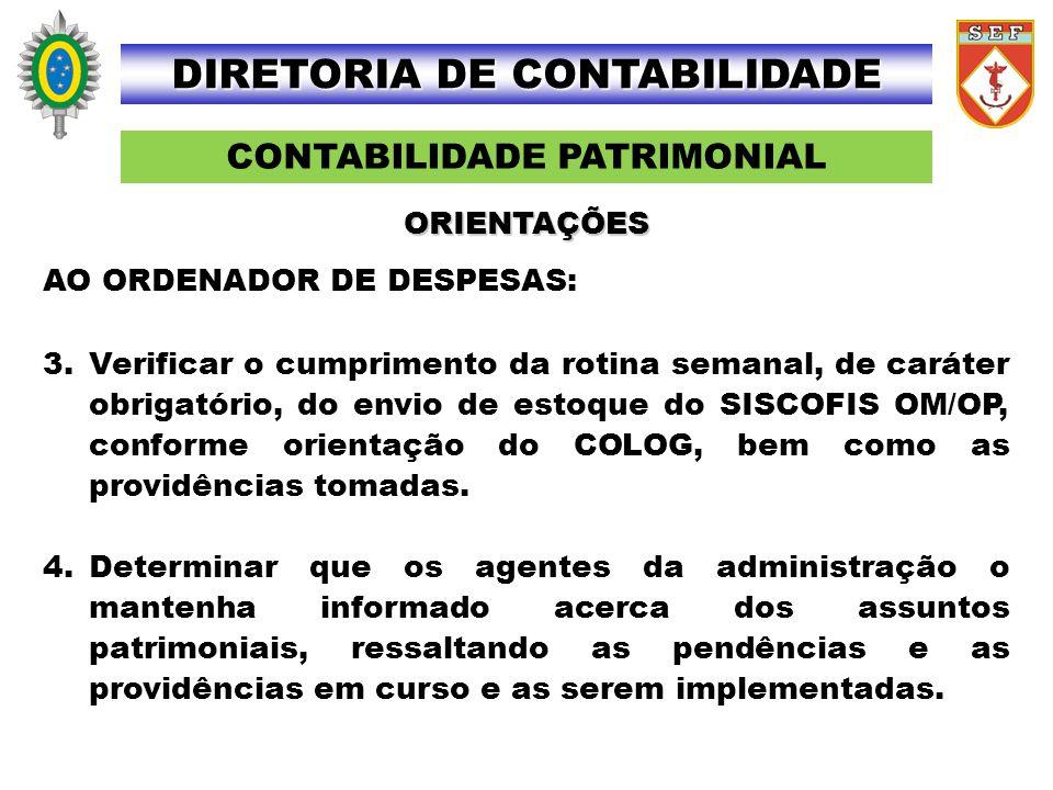 CONTABILIDADE PATRIMONIAL DIRETORIA DE CONTABILIDADE AO ORDENADOR DE DESPESAS: 3.Verificar o cumprimento da rotina semanal, de caráter obrigatório, do