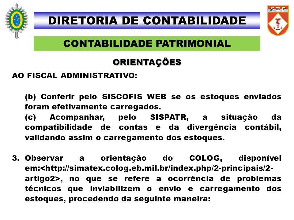 CONTABILIDADE PATRIMONIAL DIRETORIA DE CONTABILIDADE AO FISCAL ADMINISTRATIVO: (b) Conferir pelo SISCOFIS WEB se os estoques enviados foram efetivamen