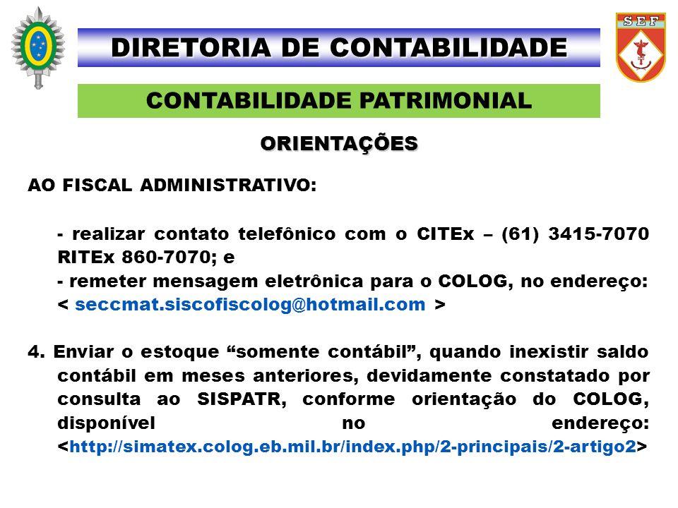 CONTABILIDADE PATRIMONIAL DIRETORIA DE CONTABILIDADE AO FISCAL ADMINISTRATIVO: - realizar contato telefônico com o CITEx – (61) 3415-7070 RITEx 860-70