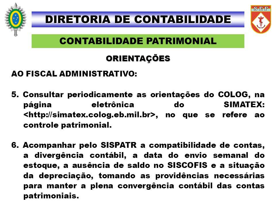 CONTABILIDADE PATRIMONIAL DIRETORIA DE CONTABILIDADE AO FISCAL ADMINISTRATIVO: 5. Consultar periodicamente as orientações do COLOG, na página eletrôni