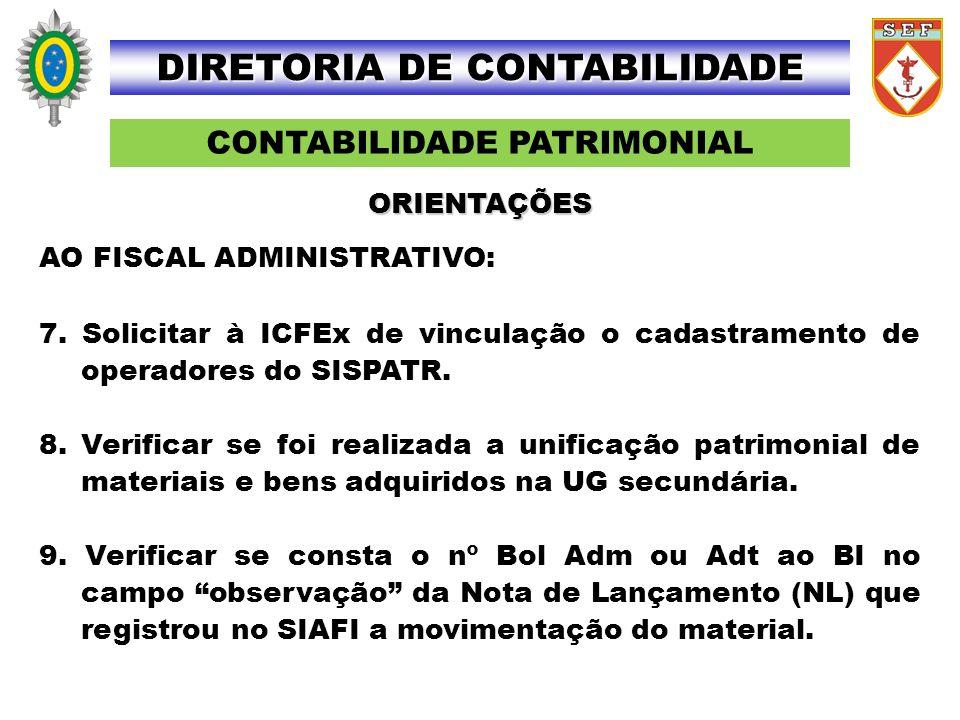 CONTABILIDADE PATRIMONIAL DIRETORIA DE CONTABILIDADE AO FISCAL ADMINISTRATIVO: 7. Solicitar à ICFEx de vinculação o cadastramento de operadores do SIS