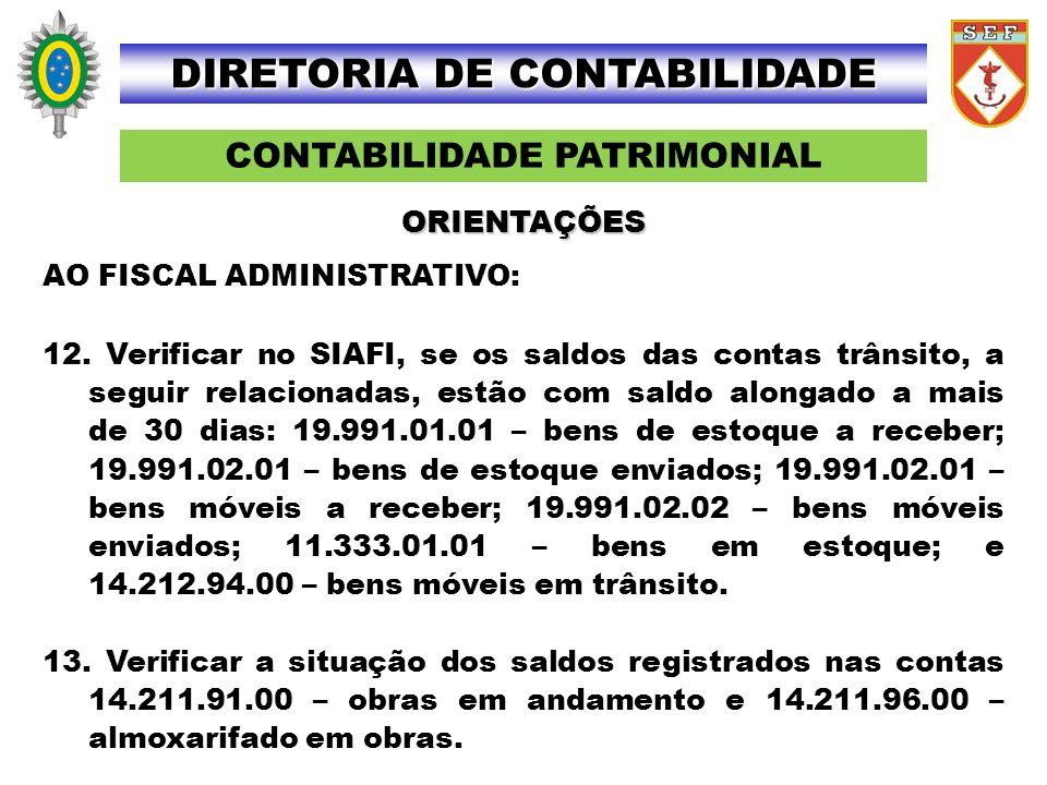 CONTABILIDADE PATRIMONIAL DIRETORIA DE CONTABILIDADE AO FISCAL ADMINISTRATIVO: 12. Verificar no SIAFI, se os saldos das contas trânsito, a seguir rela