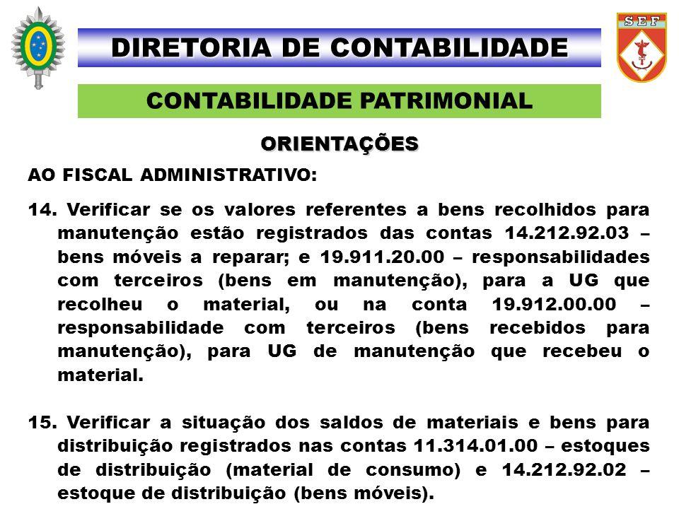 CONTABILIDADE PATRIMONIAL DIRETORIA DE CONTABILIDADE AO FISCAL ADMINISTRATIVO: 14. Verificar se os valores referentes a bens recolhidos para manutençã