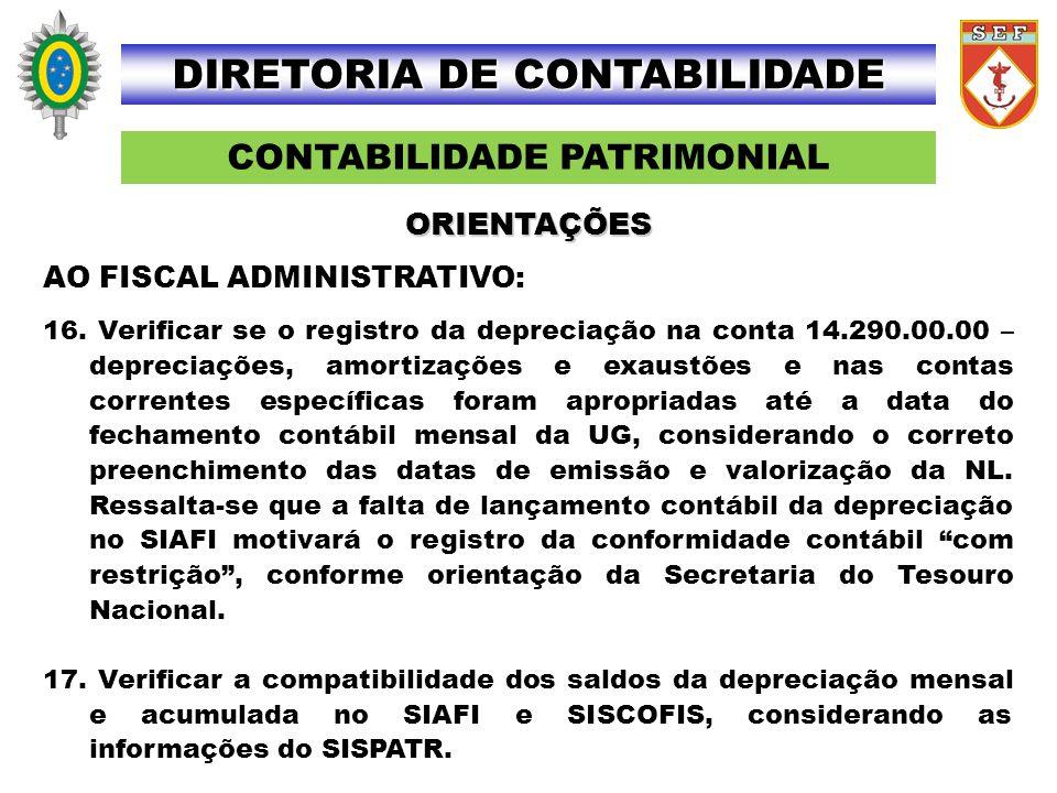 CONTABILIDADE PATRIMONIAL DIRETORIA DE CONTABILIDADE AO FISCAL ADMINISTRATIVO: 16. Verificar se o registro da depreciação na conta 14.290.00.00 – depr