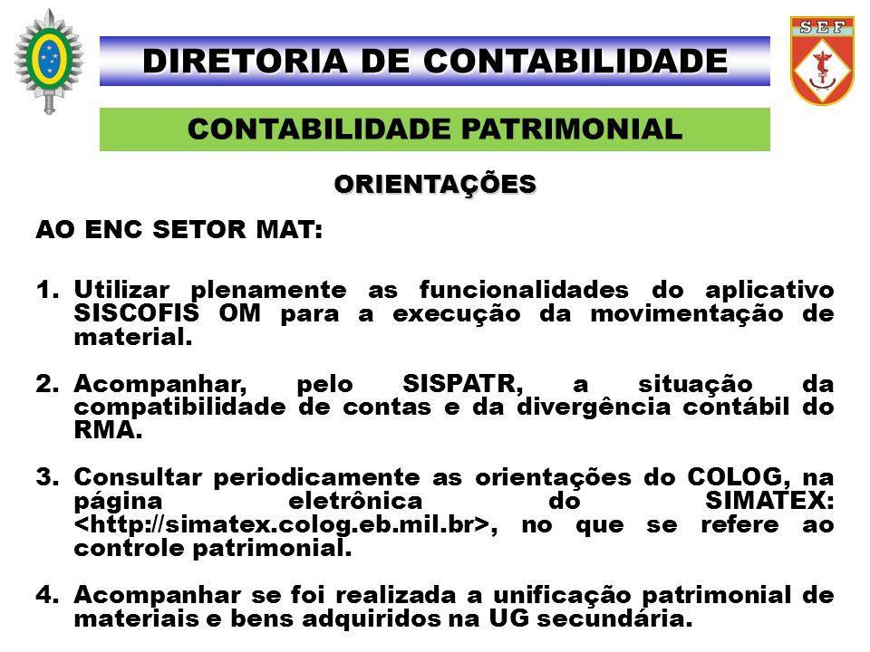 CONTABILIDADE PATRIMONIAL DIRETORIA DE CONTABILIDADE AO ENC SETOR MAT: 1.Utilizar plenamente as funcionalidades do aplicativo SISCOFIS OM para a execu