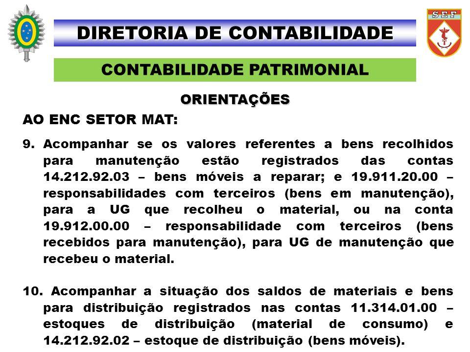 CONTABILIDADE PATRIMONIAL DIRETORIA DE CONTABILIDADE AO ENC SETOR MAT: 9. Acompanhar se os valores referentes a bens recolhidos para manutenção estão