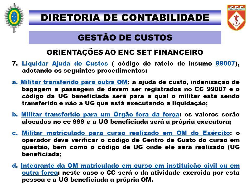 7.Liquidar Ajuda de Custos ( código de rateio de insumo 99007), adotando os seguintes procedimentos: a. Militar transferido para outra OM: a ajuda de