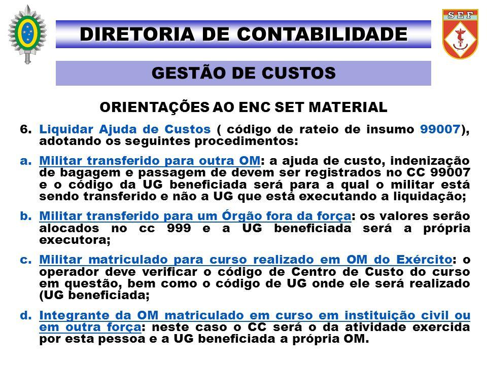 6.Liquidar Ajuda de Custos ( código de rateio de insumo 99007), adotando os seguintes procedimentos: a.Militar transferido para outra OM: a ajuda de c