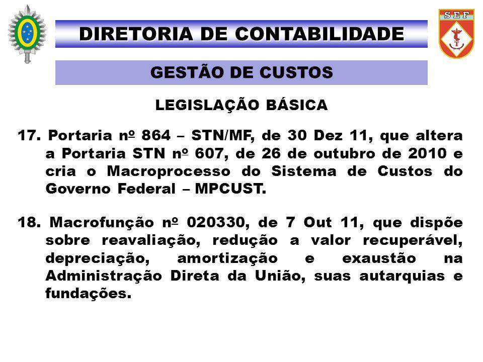 17. Portaria n o 864 – STN/MF, de 30 Dez 11, que altera a Portaria STN n o 607, de 26 de outubro de 2010 e cria o Macroprocesso do Sistema de Custos d