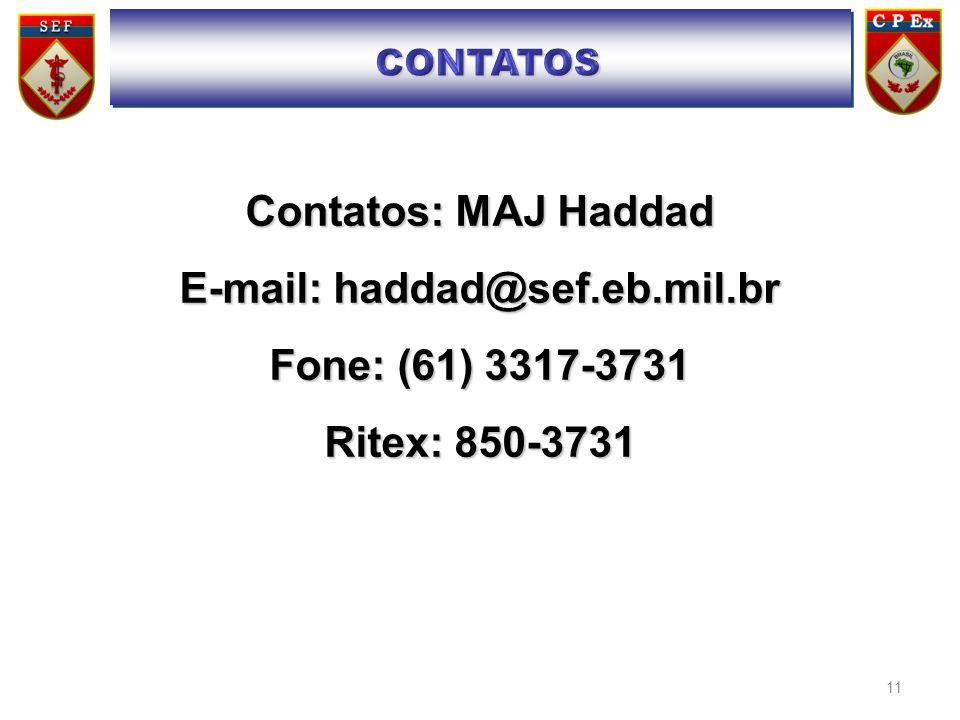 11 Contatos: MAJ Haddad E-mail: haddad@sef.eb.mil.br Fone: (61) 3317-3731 Ritex: 850-3731