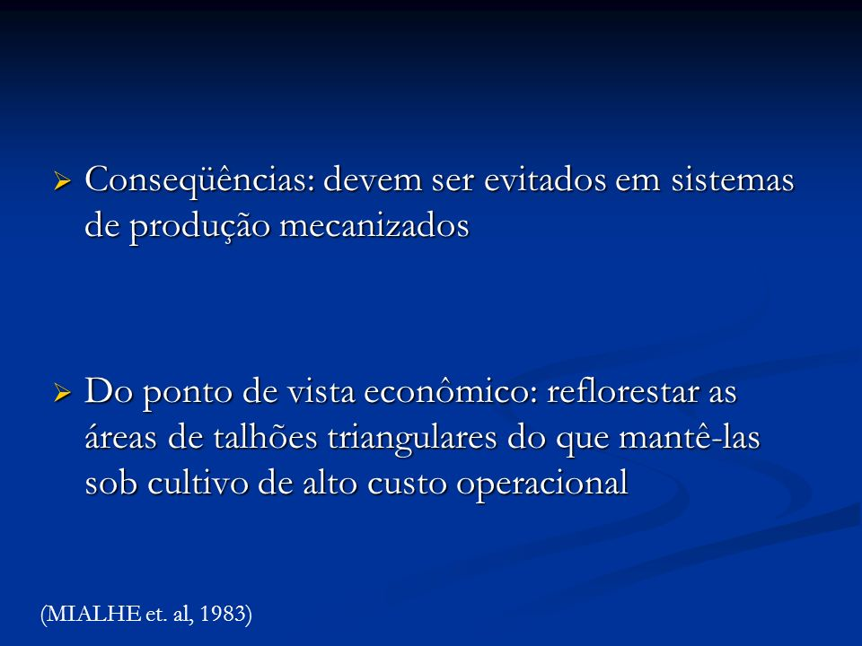 Conseqüências: devem ser evitados em sistemas de produção mecanizados Conseqüências: devem ser evitados em sistemas de produção mecanizados Do ponto d