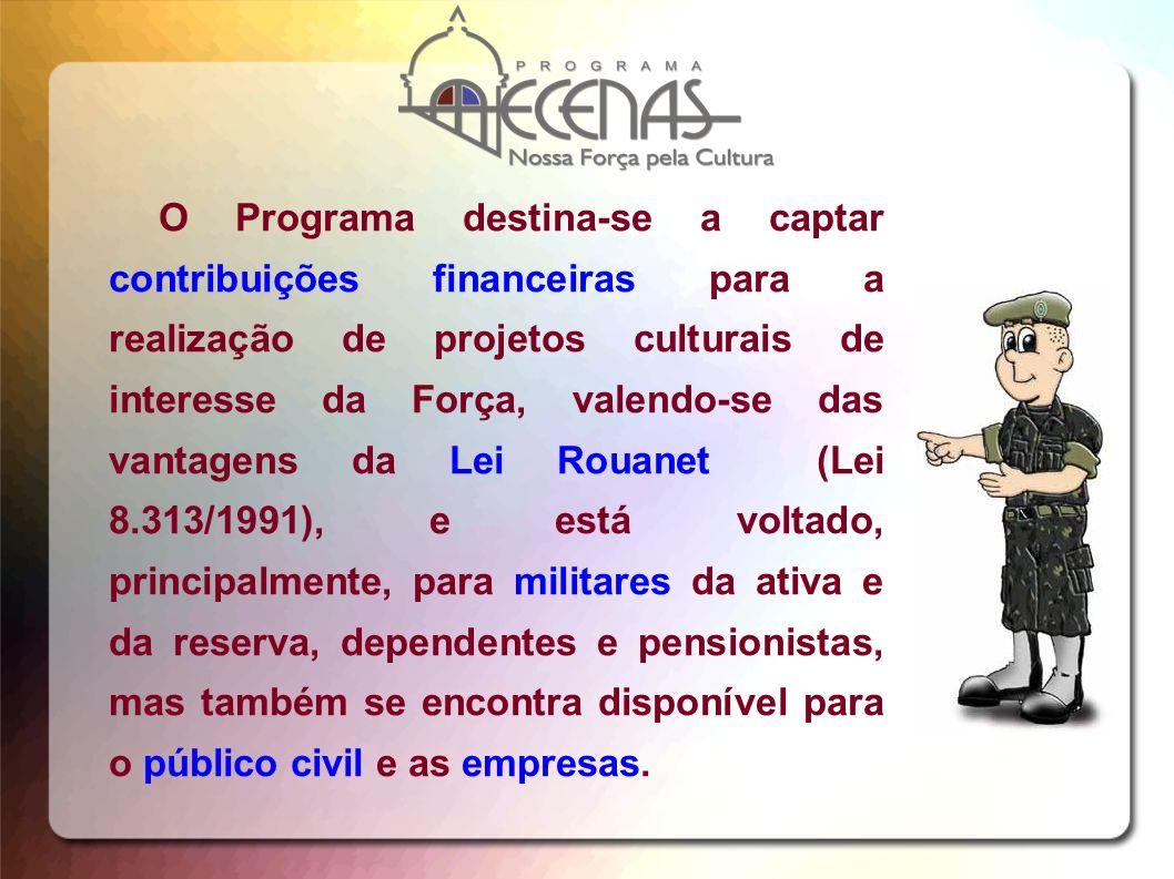 O Programa destina-se a captar contribuições financeiras para a realização de projetos culturais de interesse da Força, valendo-se das vantagens da Le