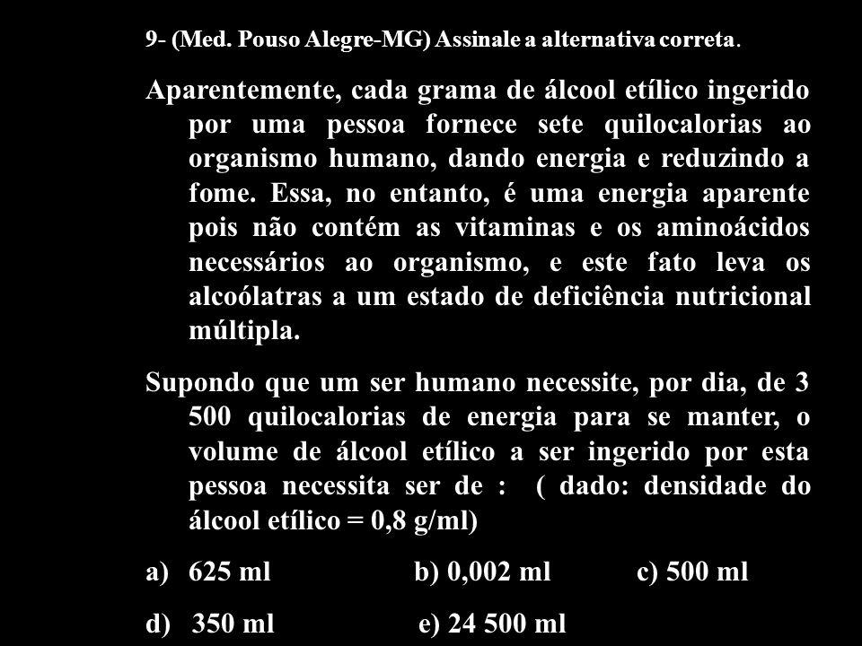 9- (Med. Pouso Alegre-MG) Assinale a alternativa correta. Aparentemente, cada grama de álcool etílico ingerido por uma pessoa fornece sete quilocalori