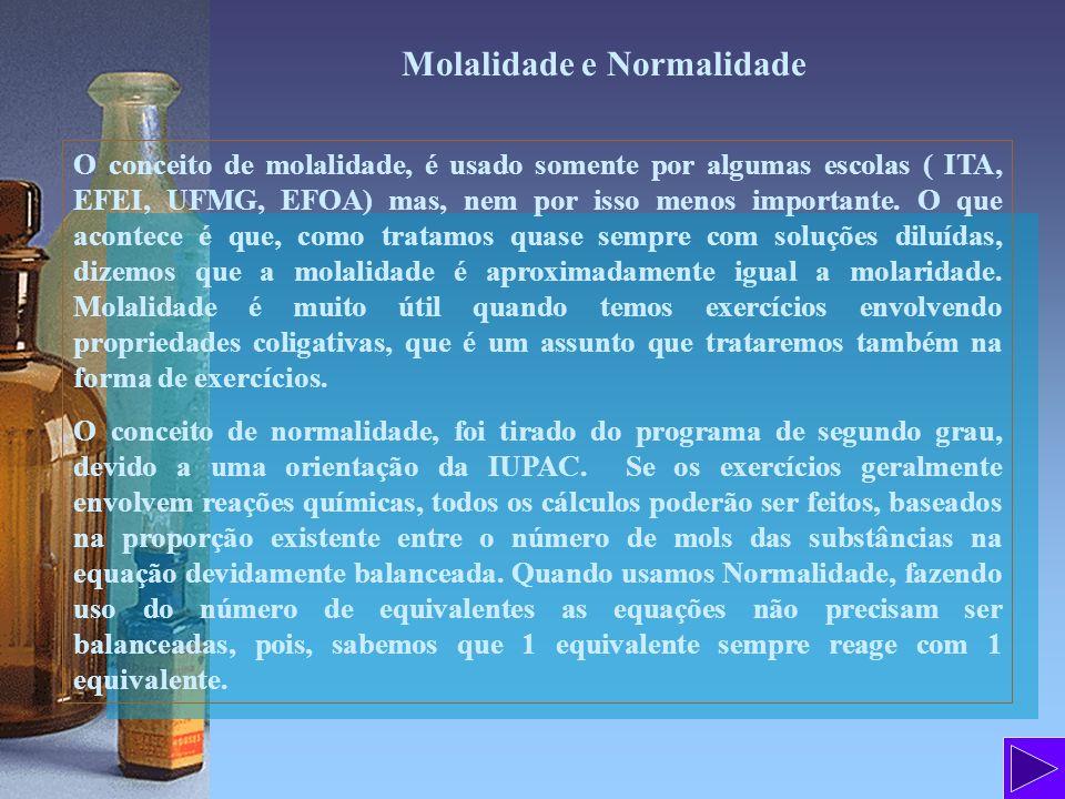 Molalidade e Normalidade O conceito de molalidade, é usado somente por algumas escolas ( ITA, EFEI, UFMG, EFOA) mas, nem por isso menos importante. O