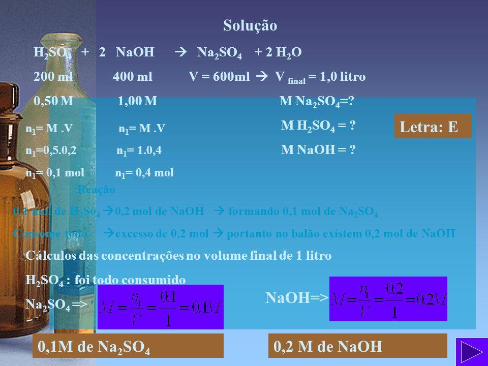 Solução H 2 SO 4 + 2 NaOH Na 2 SO 4 + 2 H 2 O 200 ml 400 ml V = 600ml V final = 1,0 litro 0,50 M 1,00 M M Na 2 SO 4 =? M H 2 SO 4 = ? M NaOH = ? n 1 =