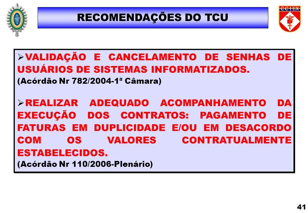 RECOMENDAÇÕES DO TCU VALIDAÇÃO E CANCELAMENTO DE SENHAS DE USUÁRIOS DE SISTEMAS INFORMATIZADOS. (Acórdão Nr 782/2004-1ª Câmara) REALIZAR ADEQUADO ACOM