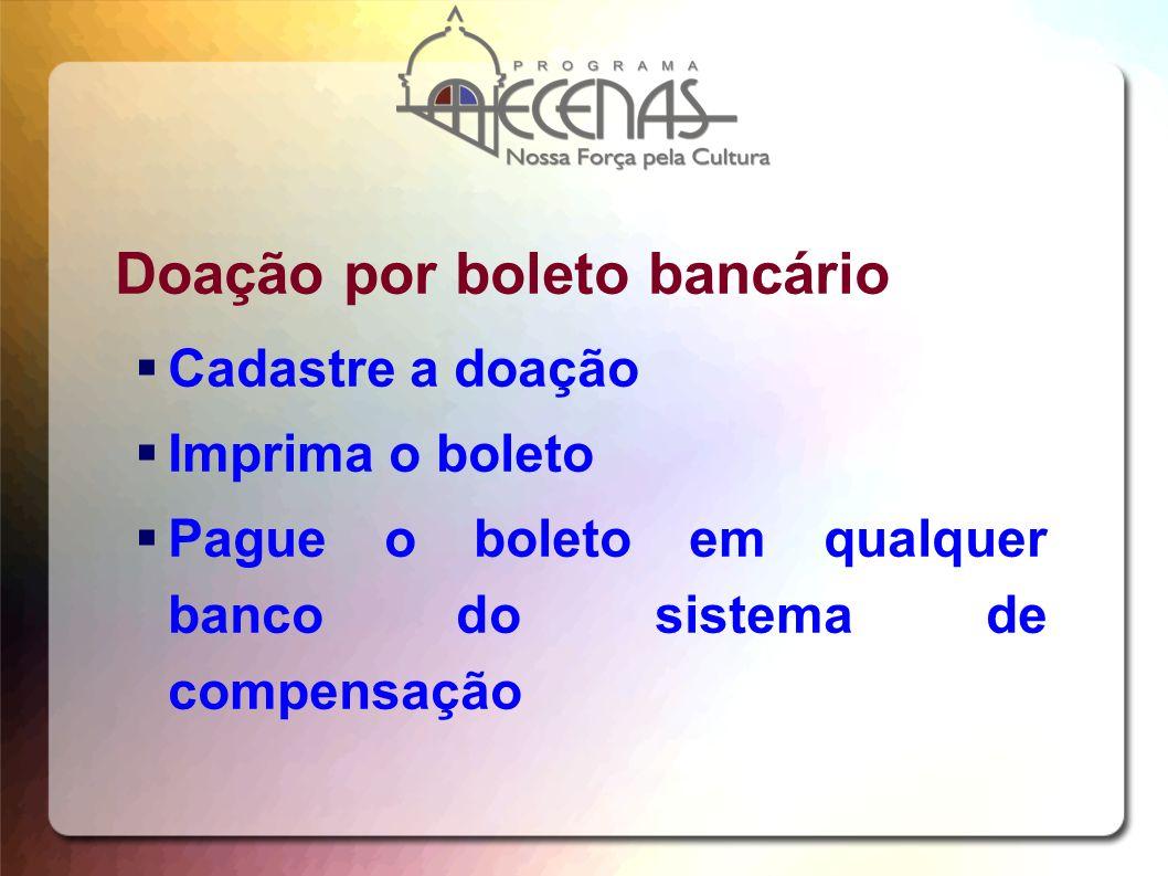Doação por boleto bancário Cadastre a doação Imprima o boleto Pague o boleto em qualquer banco do sistema de compensação