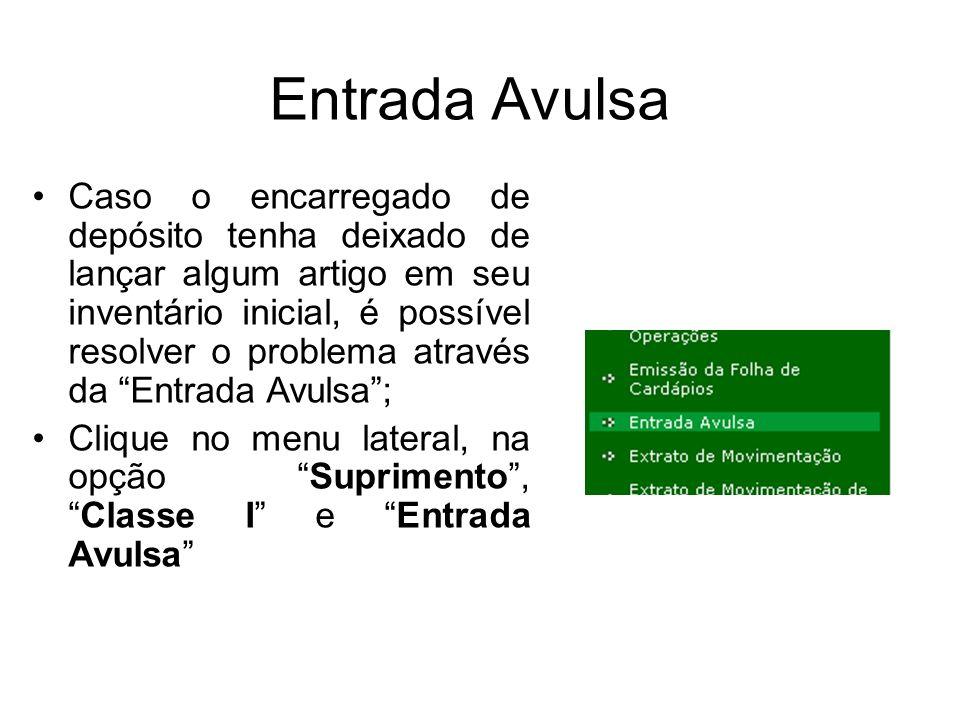 Entrada Avulsa Caso o encarregado de depósito tenha deixado de lançar algum artigo em seu inventário inicial, é possível resolver o problema através d