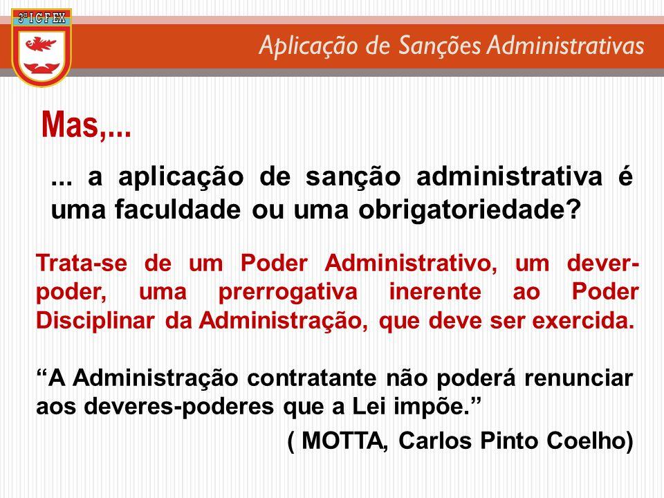 Aplicação de Sanções Administrativas Mas,... Trata-se de um Poder Administrativo, um dever- poder, uma prerrogativa inerente ao Poder Disciplinar da A