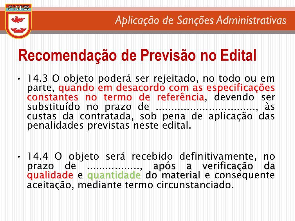 Aplicação de Sanções Administrativas quando em desacordo com as especificações constantes no termo de referência14.3 O objeto poderá ser rejeitado, no