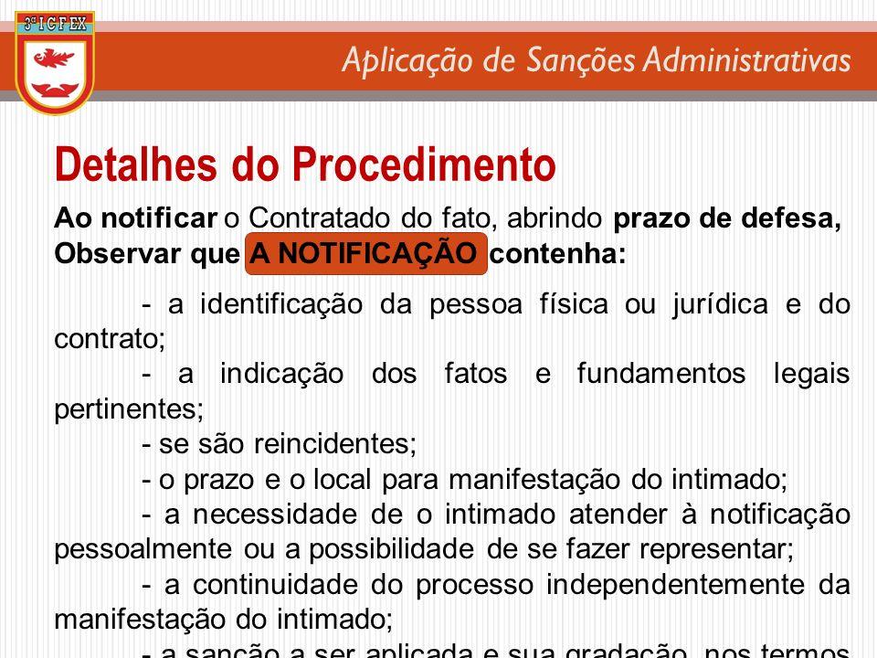 Aplicação de Sanções Administrativas Ao notificar o Contratado do fato, abrindo prazo de defesa, Observar que A NOTIFICAÇÃO contenha: - a identificaçã