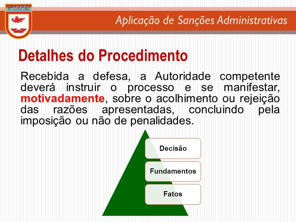 Recebida a defesa, a Autoridade competente deverá instruir o processo e se manifestar, motivadamente, sobre o acolhimento ou rejeição das razões apres