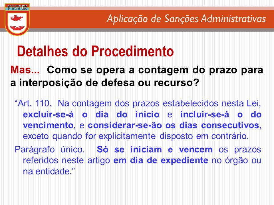 Aplicação de Sanções Administrativas Detalhes do Procedimento Mas... Como se opera a contagem do prazo para a interposição de defesa ou recurso? Art.