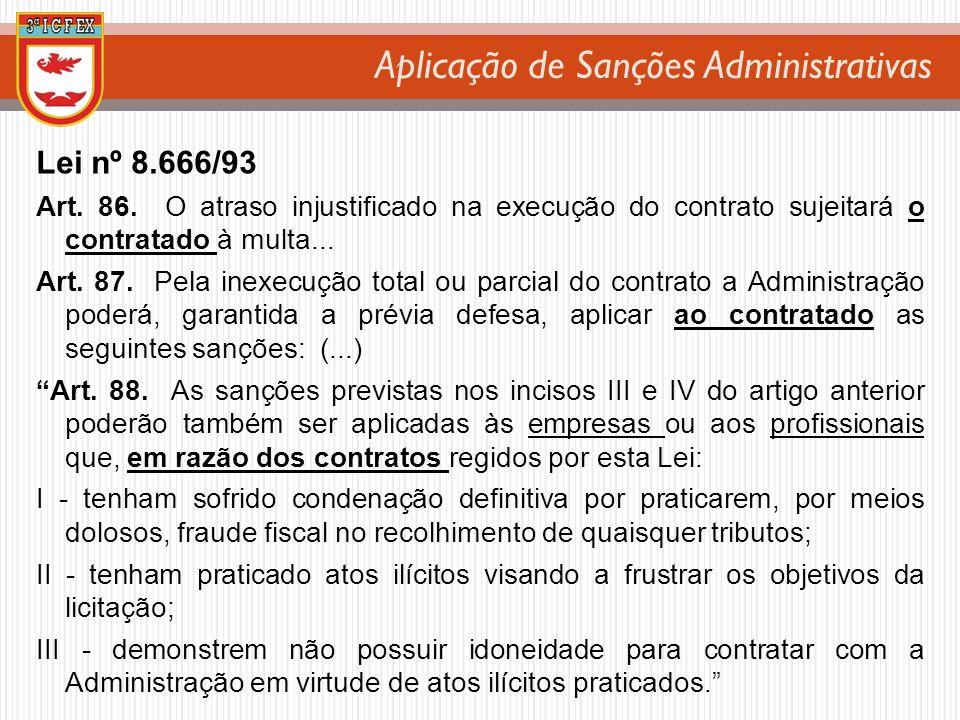 Aplicação de Sanções Administrativas Lei nº 8.666/93 Art. 86. O atraso injustificado na execução do contrato sujeitará o contratado à multa... Art. 87