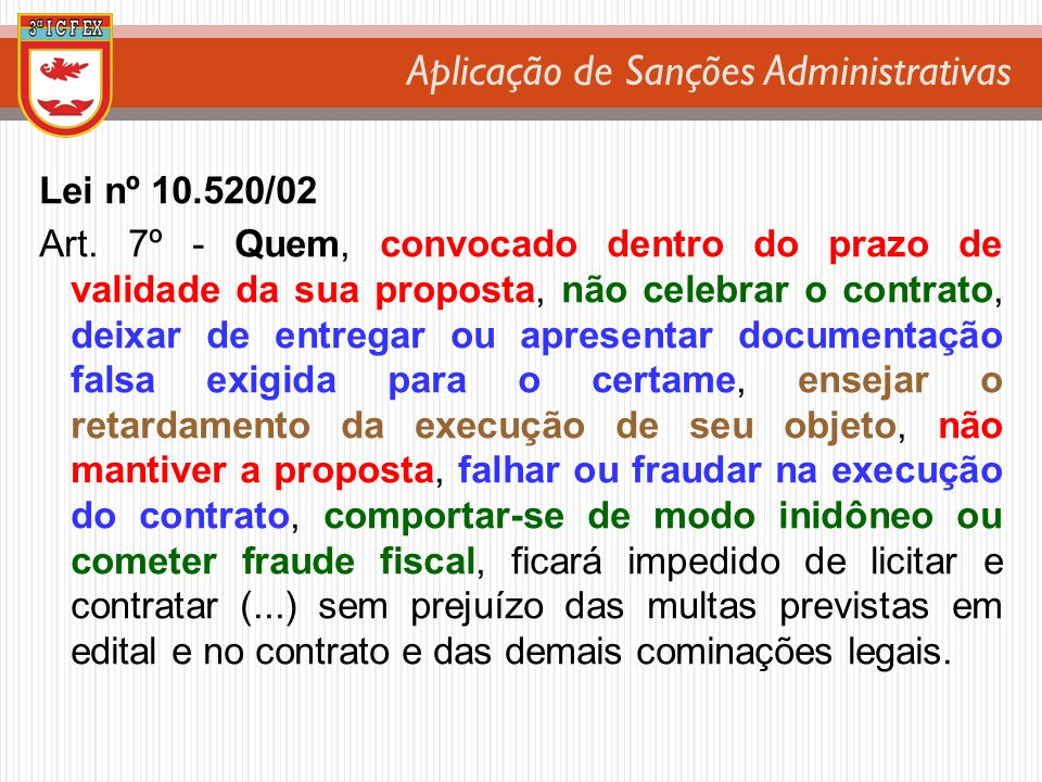 Aplicação de Sanções Administrativas Lei nº 10.520/02 Art. 7º - Quem, convocado dentro do prazo de validade da sua proposta, não celebrar o contrato,