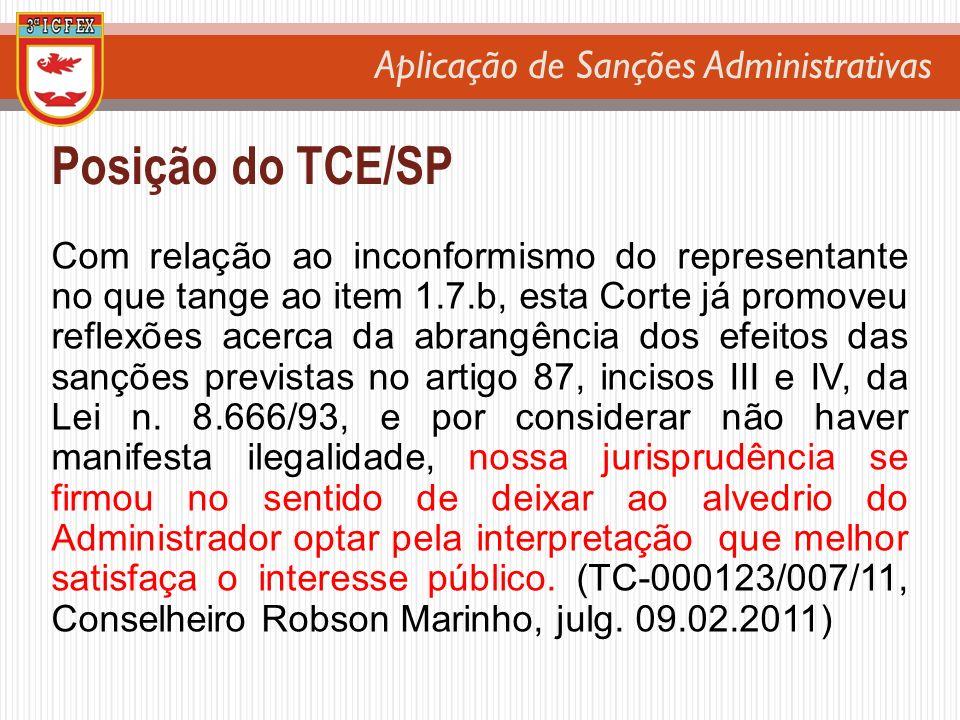 Aplicação de Sanções Administrativas Posição do TCE/SP Com relação ao inconformismo do representante no que tange ao item 1.7.b, esta Corte já promove