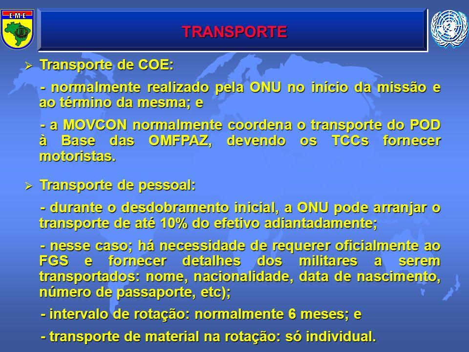 TRANSPORTE Transporte de COE: Transporte de COE: - normalmente realizado pela ONU no início da missão e ao término da mesma; e - normalmente realizado