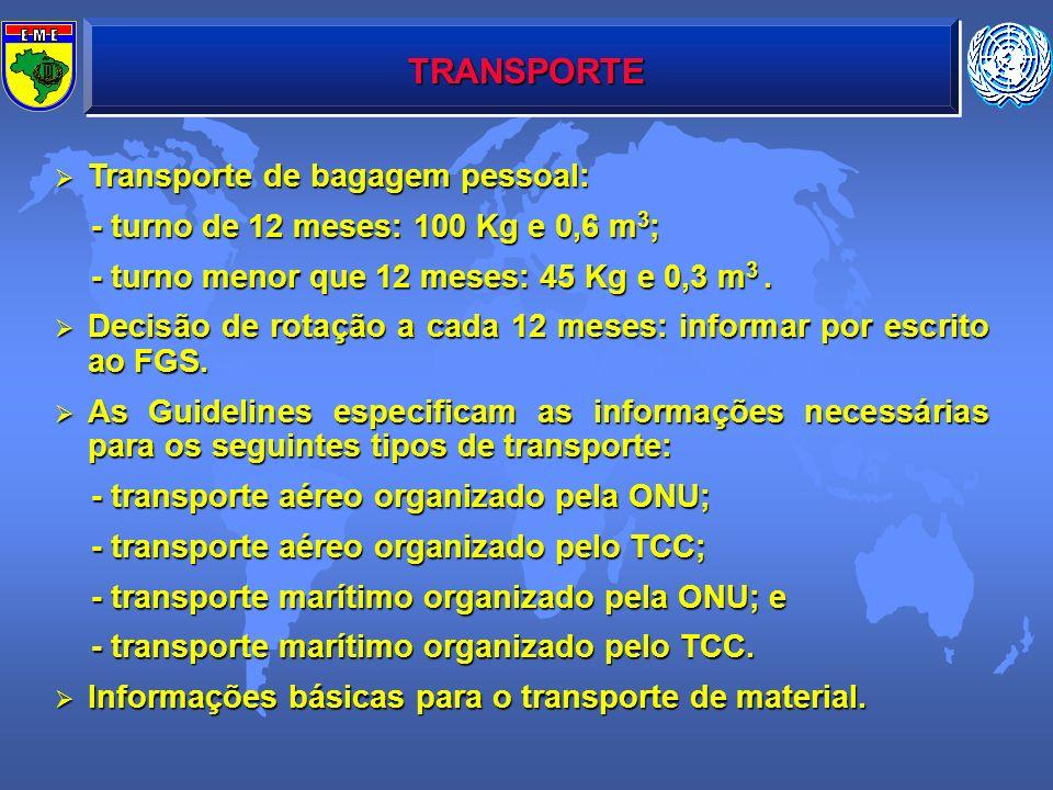 TRANSPORTE Transporte de bagagem pessoal: Transporte de bagagem pessoal: - turno de 12 meses: 100 Kg e 0,6 m 3 ; - turno de 12 meses: 100 Kg e 0,6 m 3
