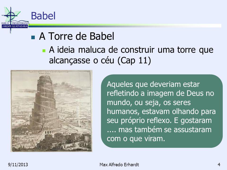 Babel 9/11/2013Max Alfredo Erhardt5 Arrogantes e inseguros, eles se tornaram vaidosos.
