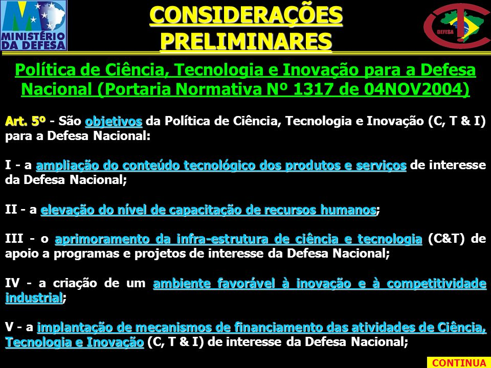 Art. 5º - São objetivos da Política de Ciência, Tecnologia e Inovação (C, T & I) para a Defesa Nacional: I - a ampliação do conteúdo tecnológico dos p