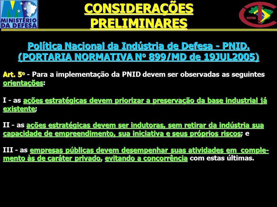 Política Nacional da Indústria de Defesa - PNID. (PORTARIA NORMATIVA N o 899/MD de 19JUL2005) Art. 5 o - Para a implementação da PNID devem ser observ