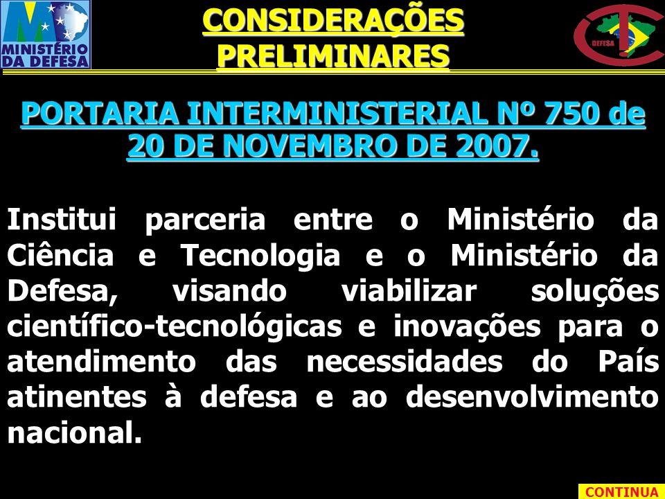 PORTARIA INTERMINISTERIAL Nº 750 de 20 DE NOVEMBRO DE 2007. Institui parceria entre o Ministério da Ciência e Tecnologia e o Ministério da Defesa, vis