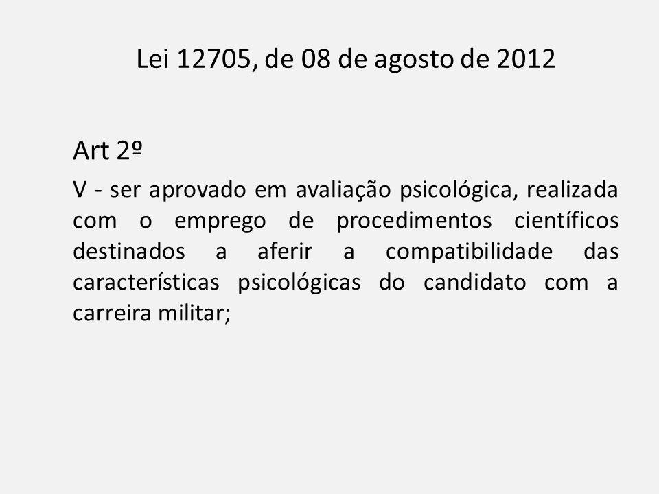 Lei 12705, de 08 de agosto de 2012 Art 2º V - ser aprovado em avaliação psicológica, realizada com o emprego de procedimentos científicos destinados a