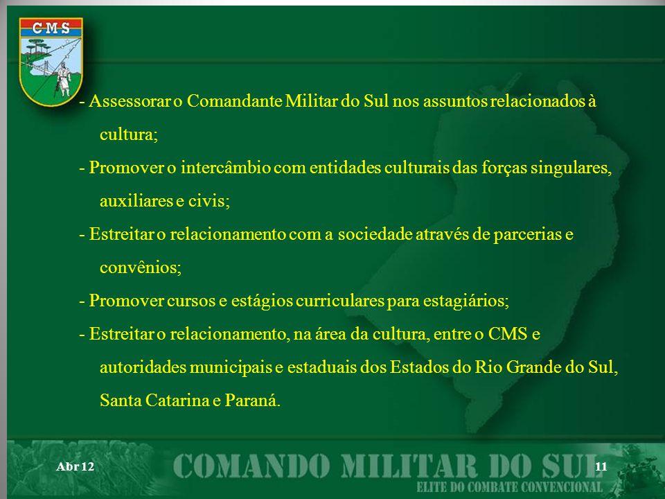 Abr 1211 - Assessorar o Comandante Militar do Sul nos assuntos relacionados à cultura; - Promover o intercâmbio com entidades culturais das forças sin