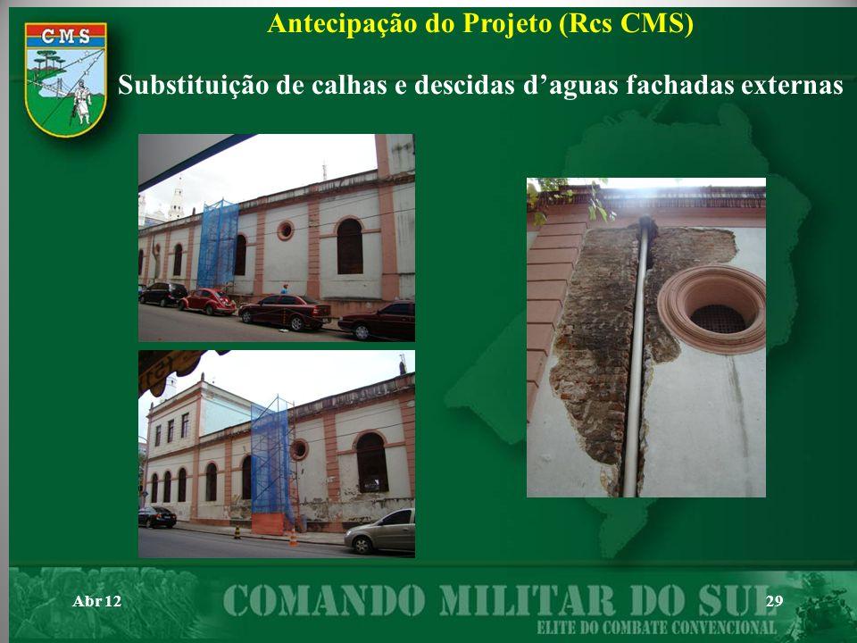 29 Antecipação do Projeto (Rcs CMS) Substituição de calhas e descidas daguas fachadas externas Abr 12