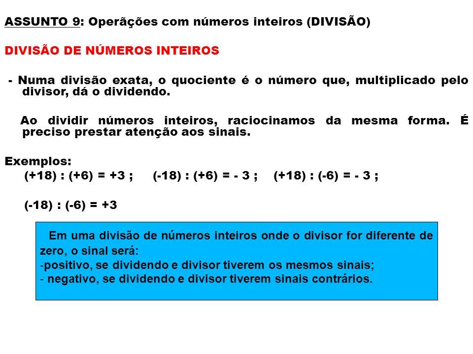ASSUNTO 9: Operãções com números inteiros (DIVISÃO) DIVISÃO DE NÚMEROS INTEIROS - Numa divisão exata, o quociente é o número que, multiplicado pelo di